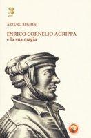 Enrico Cornelio Agrippa e la sua magia - Reghini Arturo