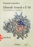 Hannah Arendt e il '68... Tra politica e violenza - Lamedica Eugenia
