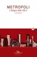 Metropoli. Il disegno delle città - Sacchi Livio