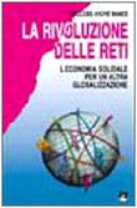 Copertina di 'La rivoluzione delle reti. L'economia solidale per un'altra globalizzazione'