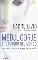 Medjugorje e il futuro del mondo - Livio Fanzaga, Diego Manetti