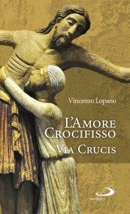 Copertina di 'L' amore crocifisso. Via Crucis'