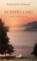 Fa' posto a Dio - Livio Fanzaga