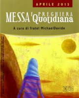 Messa quotidiana. Riflessioni di fratel Michael Davide. Aprile 2013 - MichaelDavide Semeraro