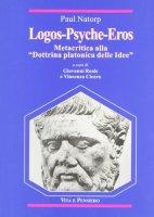 Logos-Psyche-Eros. Metacritica alla «Dottrina platonica delle idee»Sulla Dottrina platonica delle idee - Natorp Paul