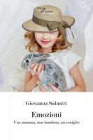 Emozioni. Una mamma, una bambina, un coniglio - Salustri Giovanna
