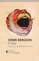 Il riso. Saggio sul significato del comico - Bergson Henri