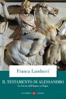 Il testamento di Alessandro - Franca Landucci