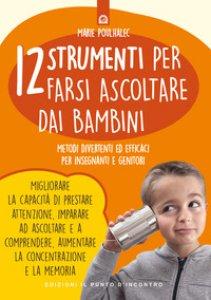 Copertina di '12 strumenti per farsi ascoltare dai bambini. Metodi divertenti ed efficaci per insegnanti e genitori'