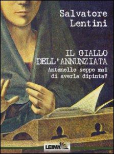 Copertina di 'Il giallo dell'Annunziata. Antonello seppe mai di averla dipinta?'