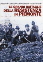 Le grandi battaglie della resistenza in Piemonte - Avondo Gian Vittorio, Rolando Claudio