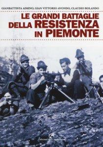 Copertina di 'Le grandi battaglie della resistenza in Piemonte'