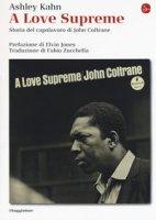 A love supreme. Storia del capolavoro di John Coltrane. Ediz. ampliata - Kahn Ashley