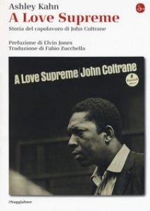 Copertina di 'A love supreme. Storia del capolavoro di John Coltrane. Ediz. ampliata'