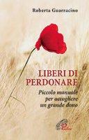 Liberi di perdonare - Guarracino Roberta