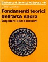 Fondamenti teorici dell'arte sacra. Magistero post-conciliare - Chenis Carlo