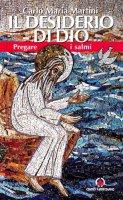 Il desiderio di Dio. Pregare i Salmi - Martini Carlo M.