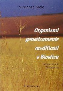 Copertina di 'Organismi geneticamente modificati e bioetica'