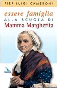 Copertina di 'Essere famiglia alla scuola di mamma Margherita'