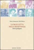 La bicicletta nella resistenza. Storie partigiane - Giannantoni Franco, Paolucci Ibio