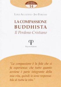 Copertina di 'La compassione buddista. Il perdono cristiano'