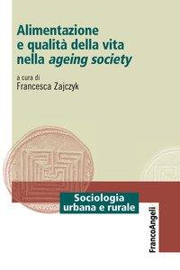 Copertina di 'Alimentazione e qualità della vita nella ageing society'