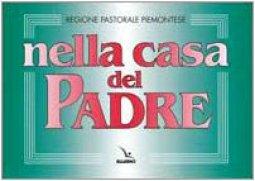 Copertina di 'Nella casa del Padre: edizione per il Piemonte 1997. Volume con le melodie e accompagnamento ritmico. Repertorio di canti per la liturgia'