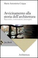 Avvicinamento alla storia dell'architettura - Crippa Maria Antonietta