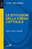 Le istituzioni della Chiesa cattolica. Storia, diritto, attualità - Orlandis José