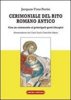 Cerimoniale del rito romano antico. Con un commento ai principali gesti liturgici - Pertin Jacques-Yves