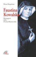 Faustina Kowalska. Messaggera della Divina Misericordia - Bergadano Elena