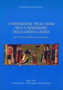 Copertina di 'L' imposizione delle mani nella tradizione della Chiesa latina. Un rito che qualifica il sacramento'