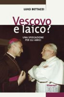 Vescovo e laico? - Bettazzi Luigi