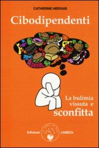 Copertina di 'Cibodipendenti. La bulimia vissuta e sconfitta'