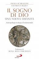 Il sogno di Dio: una nuova umanità - Paolo Scarafoni, Filomena Rizzo