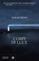 Corpi di luce - Moss Sarah