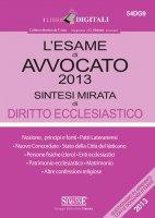 L'esame di Avvocato 2013 sintesi mirata di Diritto Ecclesiastico - Redazioni Edizioni Simone