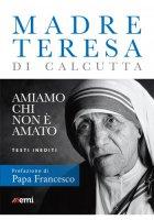 Amiamo chi non è amato - Madre Teresa di Calcutta