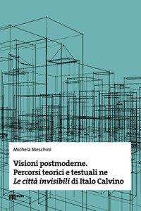 Copertina di 'Visioni postmoderne. Percorsi teorici e testuali ne «Le città invisibili» di Italo Calvino'
