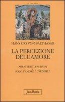 La percezione dell'amore - Balthasar Hans U. von
