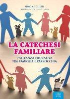 La Catechesi familiare - Giusti Simone