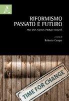 Riformismo, passato e futuro. Per una nuova progettualità - Campo Roberto