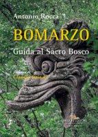 Bomarzo. Guida al Sacro Bosco. Ediz. illustrata - Rocca Antonio