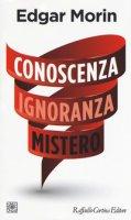 Conoscenza ignoranza mistero - Morin Edgar