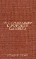 Opuscoli teologici [vol_3] / La perfezione evangelica - Bonaventura (san)