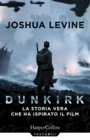 Dunkirk: la storia vera che ha ispirato il film - Levine Joshua