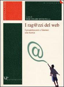 Copertina di 'I rag@zzi del Web. I preadolescenti e Internet: una ricerca'