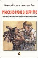 Pinocchio padre di Geppetto. Storia di un burattino e del suo figlio nascosto - Mazzullo Domenico, Gioia Alessandro