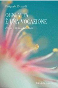 Copertina di 'Ogni vita è una vocazione'