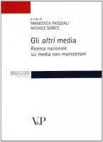 Gli altri media. Ricerca nazionale sui media non-mainstream - Pasquali F., Sorice M.